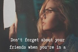 Don't Forget your Friends - Best Friend Quotes