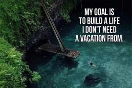 My Goal is to Build a Life - Best Life Quotes