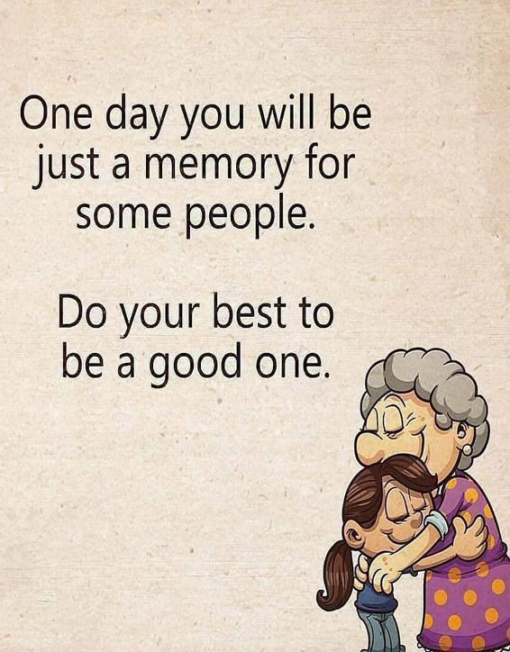 One day You'll Be Just a Memory - Best Quotes of All Time